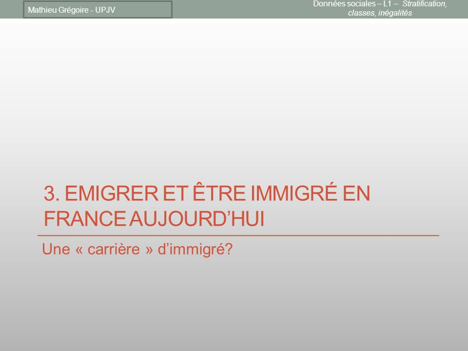 3. Emigrer et être immigré en France aujourd'hui
