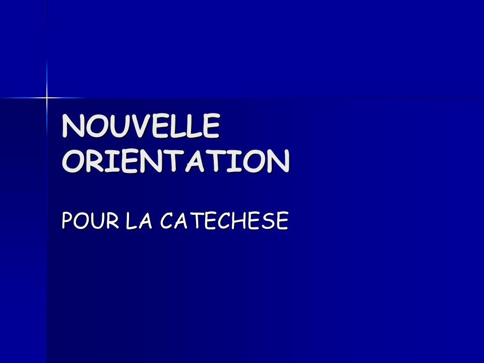 NOUVELLE ORIENTATION POUR LA CATECHESE