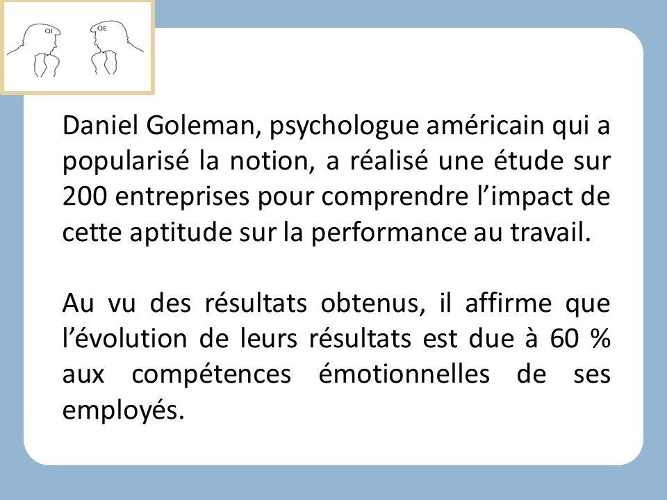Daniel Goleman, psychologue américain qui a popularisé la notion, a réalisé une étude sur 200 entreprises pour comprendre l'impact de cette aptitude sur la performance au travail.