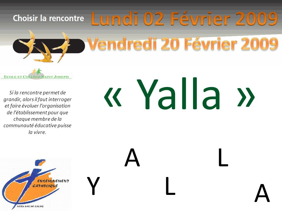 « Yalla » A L Y L A Lundi 02 Février 2009 Vendredi 20 Février 2009