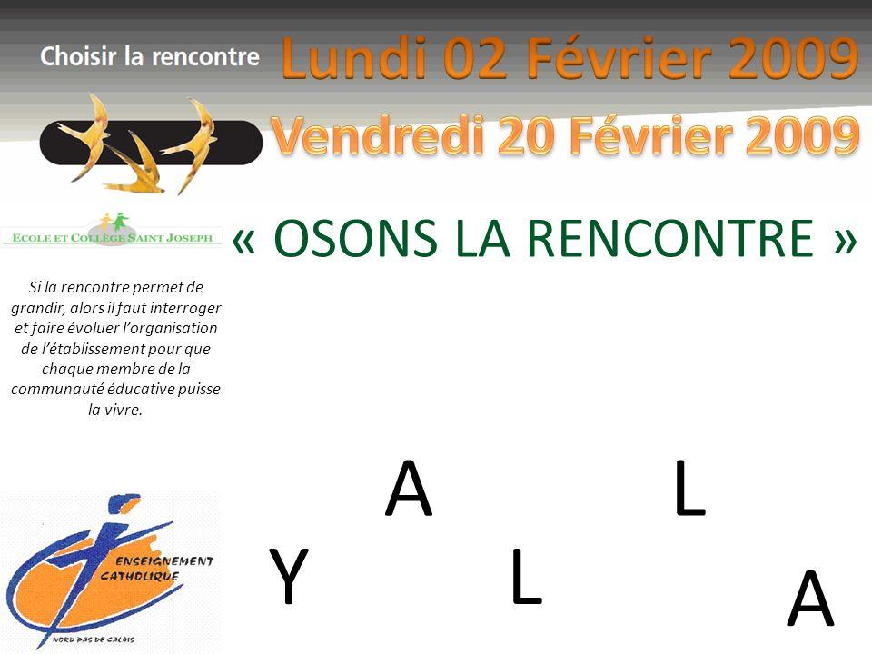 A L Y L A Lundi 02 Février 2009 « OSONS LA RENCONTRE »