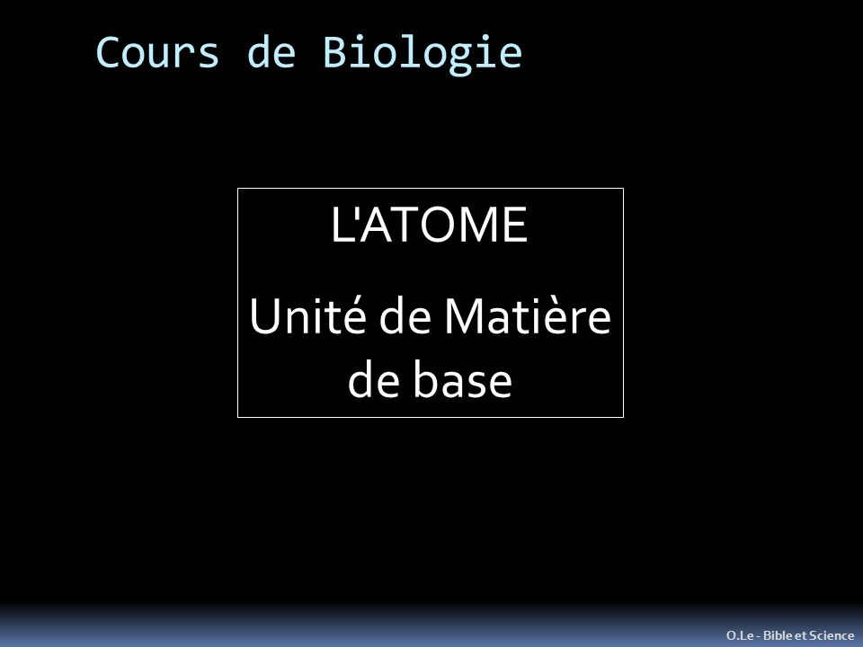 L ATOME Unité de Matière de base Cours de Biologie