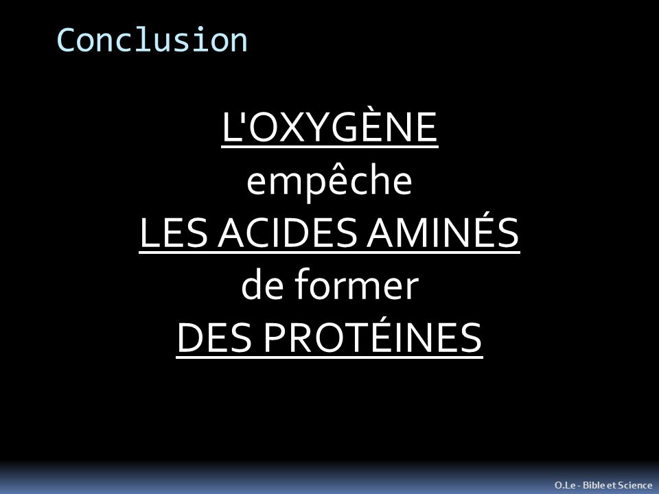 L OXYGÈNE empêche LES ACIDES AMINÉS de former DES PROTÉINES Conclusion