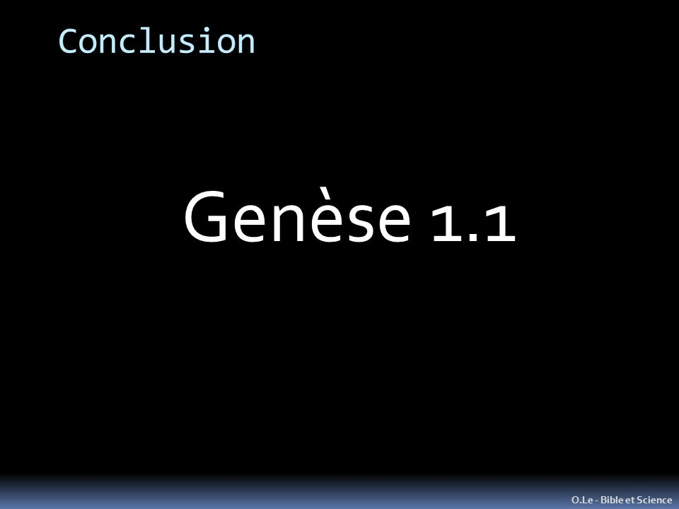 Conclusion Genèse 1.1 O.Le - Bible et Science