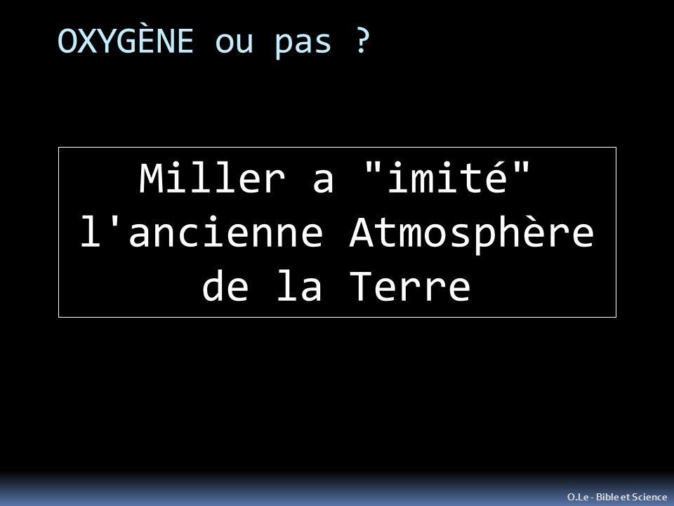 Miller a imité l ancienne Atmosphère de la Terre OXYGÈNE ou pas