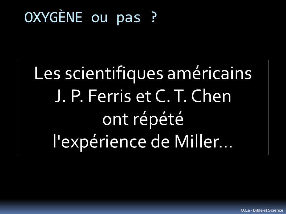 Les scientifiques américains J. P. Ferris et C. T. Chen ont répété
