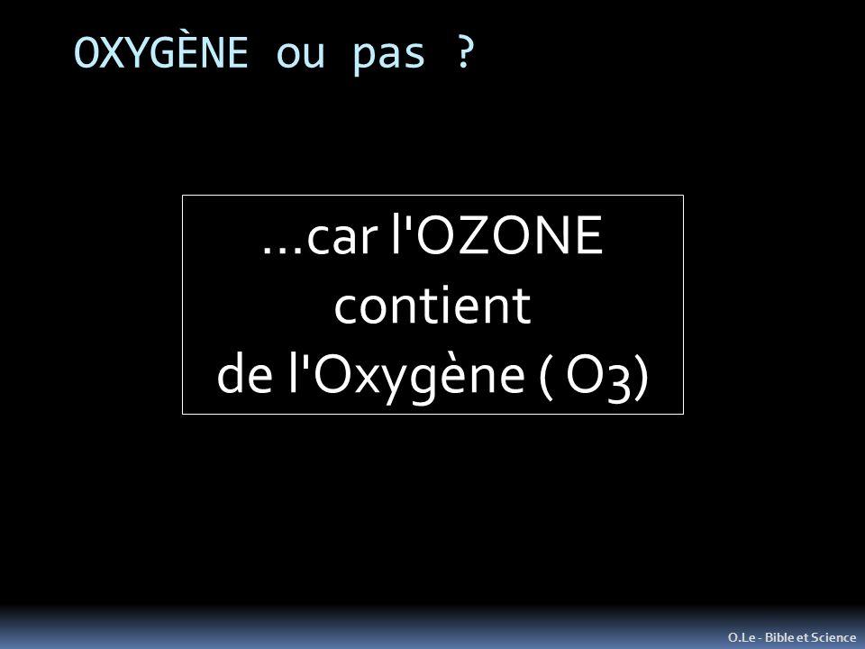…car l OZONE contient de l Oxygène ( O3) OXYGÈNE ou pas