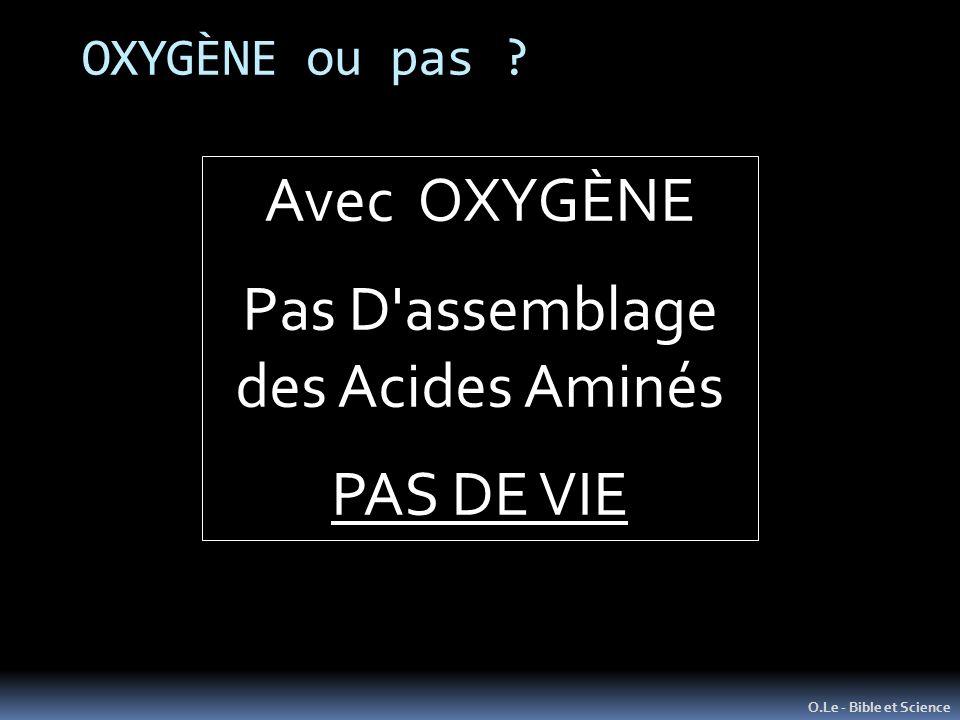 Avec OXYGÈNE Pas D assemblage des Acides Aminés PAS DE VIE