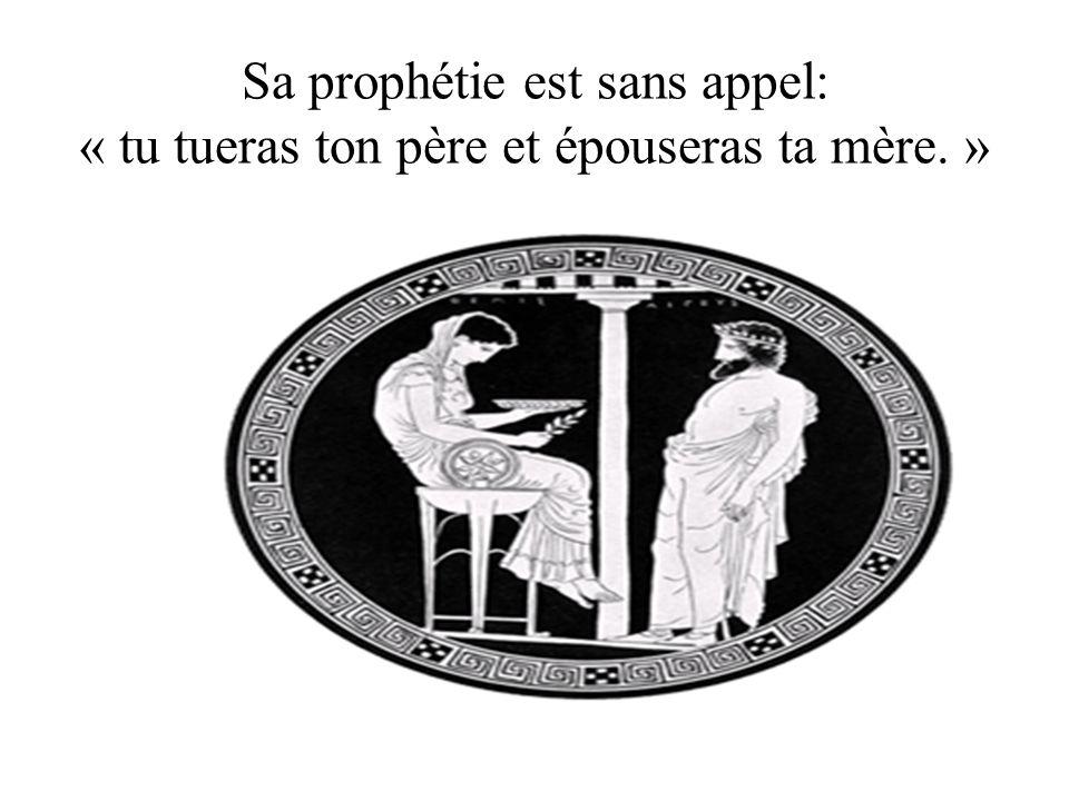 Sa prophétie est sans appel: « tu tueras ton père et épouseras ta mère