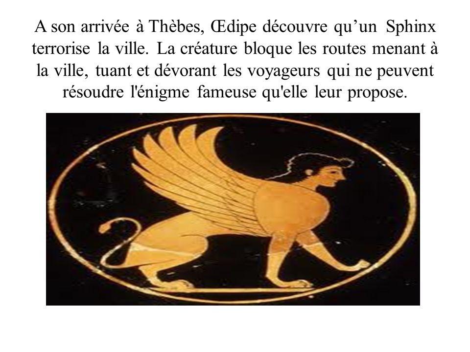 A son arrivée à Thèbes, Œdipe découvre qu'un Sphinx terrorise la ville
