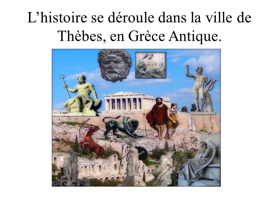 L'histoire se déroule dans la ville de Thèbes, en Grèce Antique.