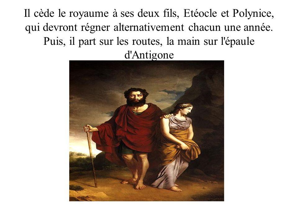 Il cède le royaume à ses deux fils, Etéocle et Polynice, qui devront régner alternativement chacun une année.