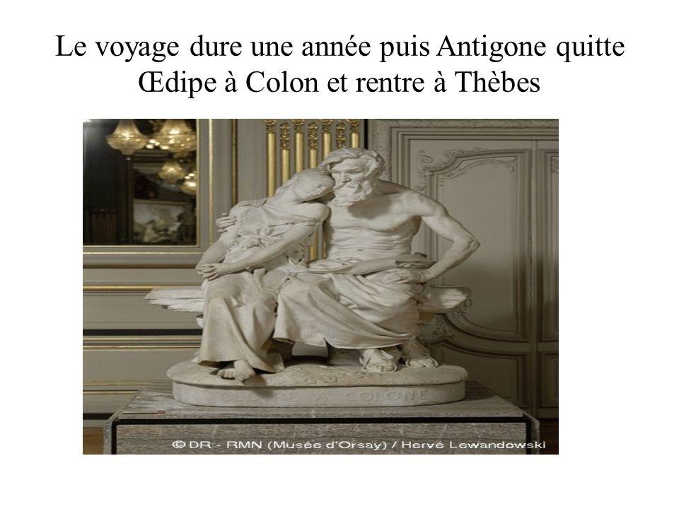Le voyage dure une année puis Antigone quitte Œdipe à Colon et rentre à Thèbes