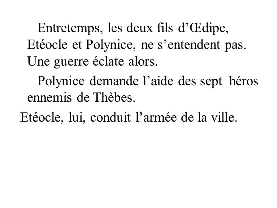 Entretemps, les deux fils d'Œdipe, Etéocle et Polynice, ne s'entendent pas.