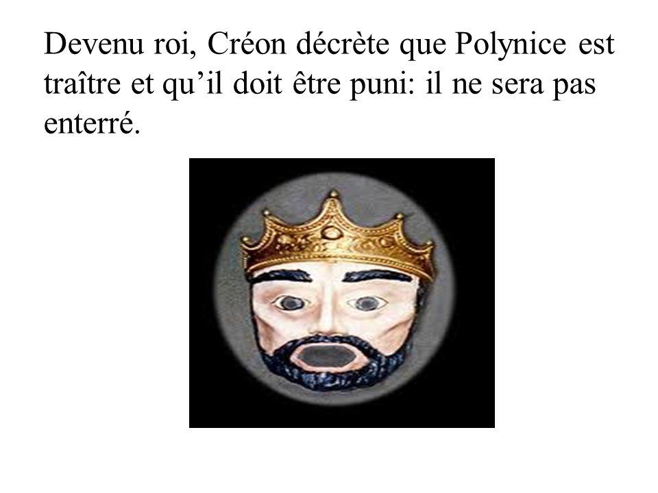 Devenu roi, Créon décrète que Polynice est traître et qu'il doit être puni: il ne sera pas enterré.