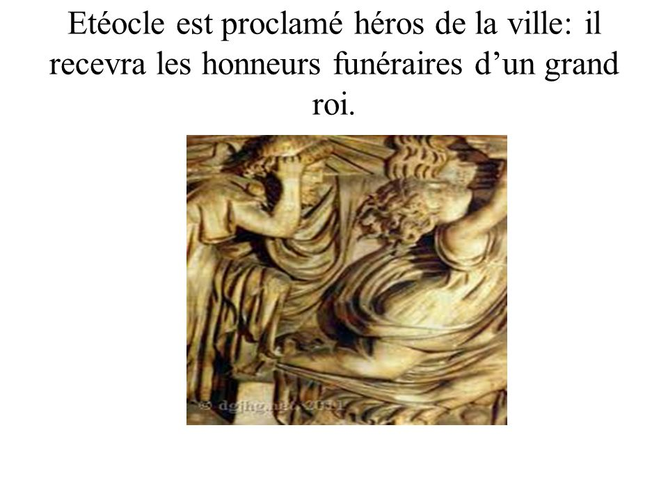 Etéocle est proclamé héros de la ville: il recevra les honneurs funéraires d'un grand roi.
