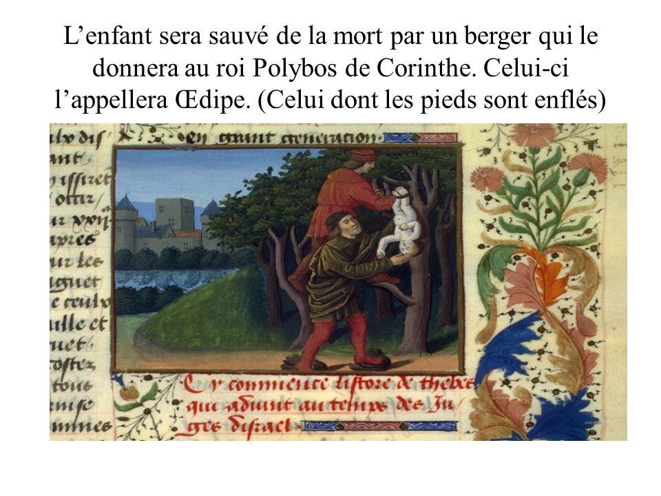 L'enfant sera sauvé de la mort par un berger qui le donnera au roi Polybos de Corinthe.