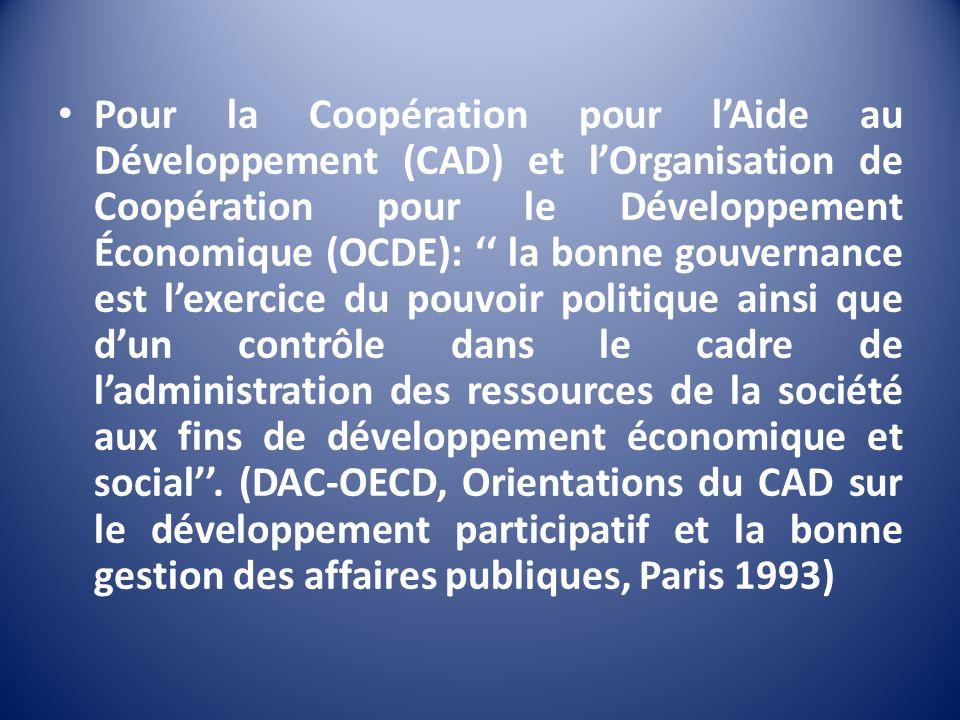 Pour la Coopération pour l'Aide au Développement (CAD) et l'Organisation de Coopération pour le Développement Économique (OCDE): '' la bonne gouvernance est l'exercice du pouvoir politique ainsi que d'un contrôle dans le cadre de l'administration des ressources de la société aux fins de développement économique et social''.