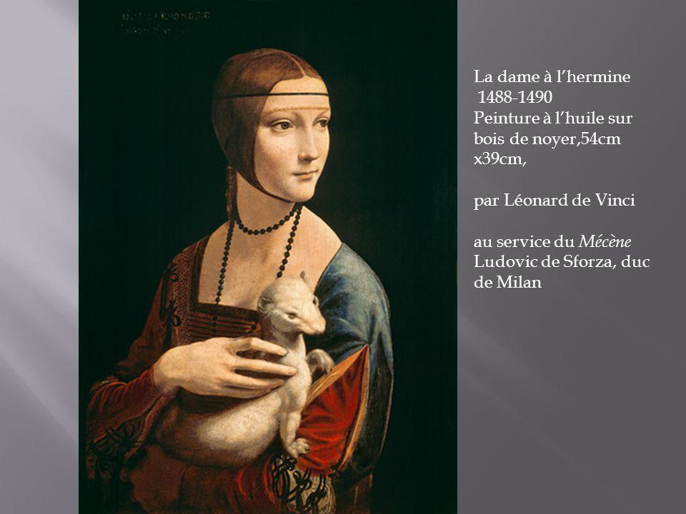 La dame à l'hermine 1488-1490. Peinture à l'huile sur bois de noyer,54cm x39cm, par Léonard de Vinci.