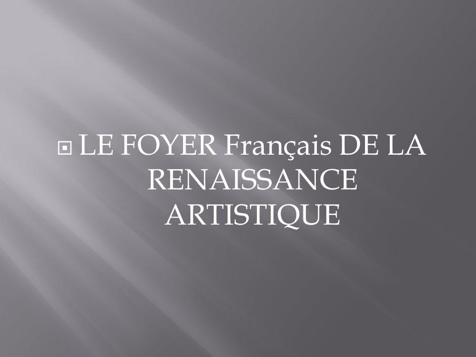 LE FOYER Français DE LA RENAISSANCE ARTISTIQUE