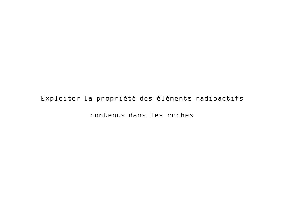 Exploiter la propriété des éléments radioactifs
