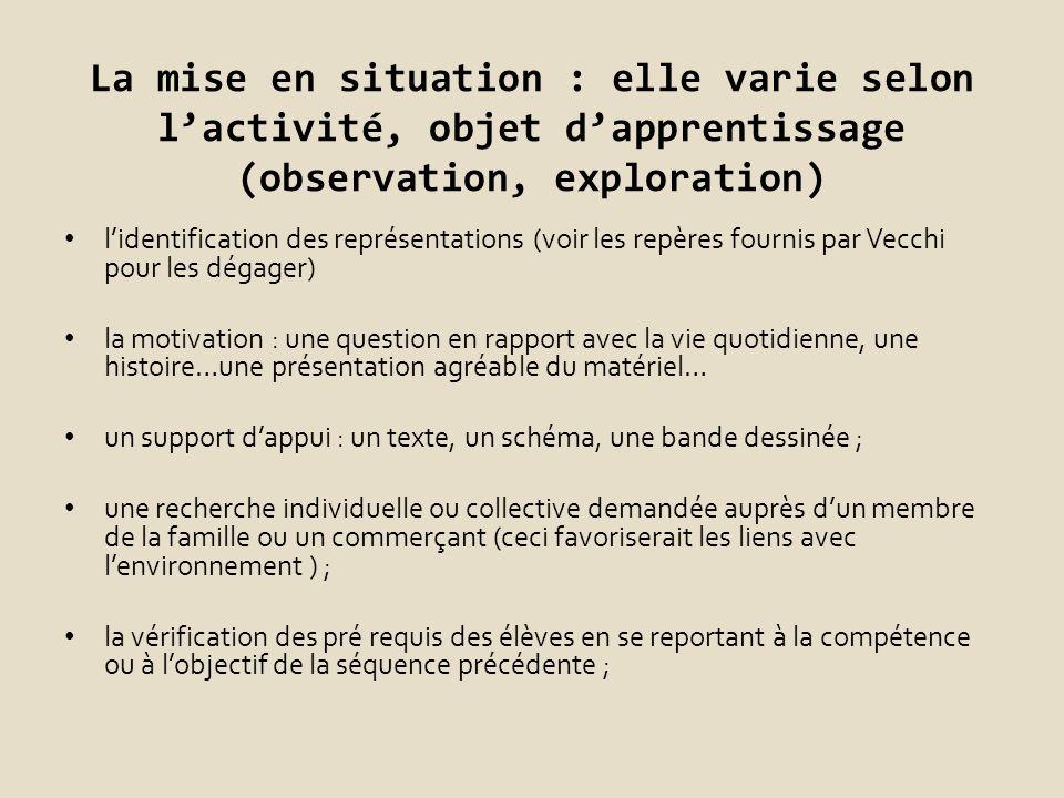 La mise en situation : elle varie selon l'activité, objet d'apprentissage (observation, exploration)