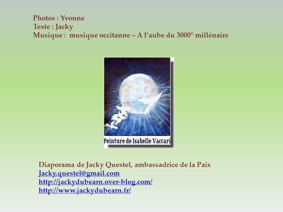Photos : Yvonne Texte : Jacky. Musique : musique occitanne – A l'aube du 3000° millénaire. Diaporama de Jacky Questel, ambassadrice de la Paix.