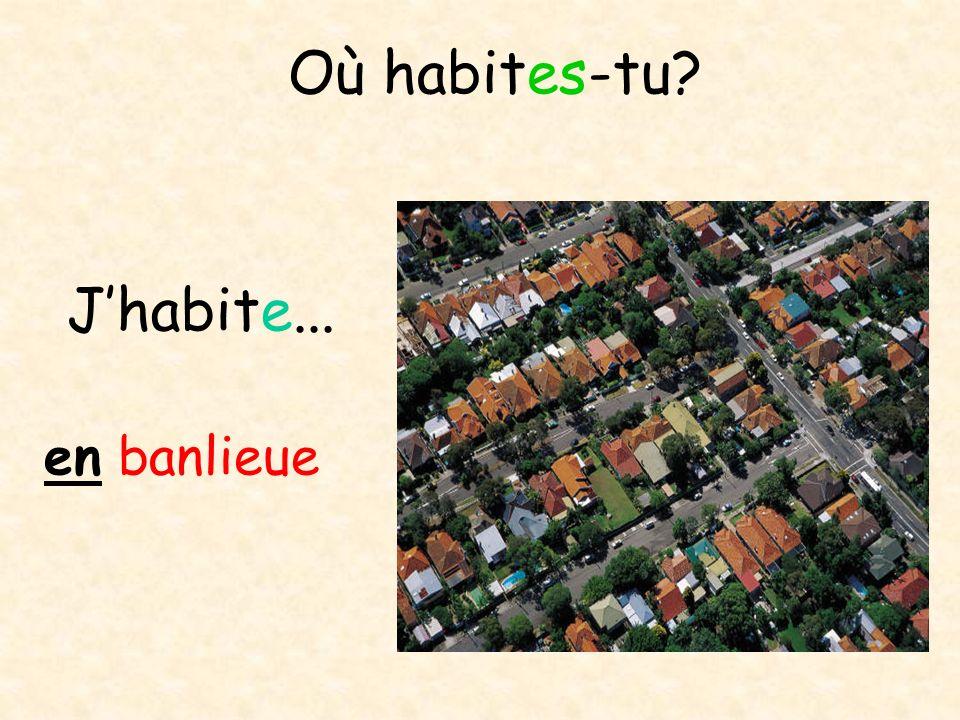 Où habites-tu J'habite... en banlieue