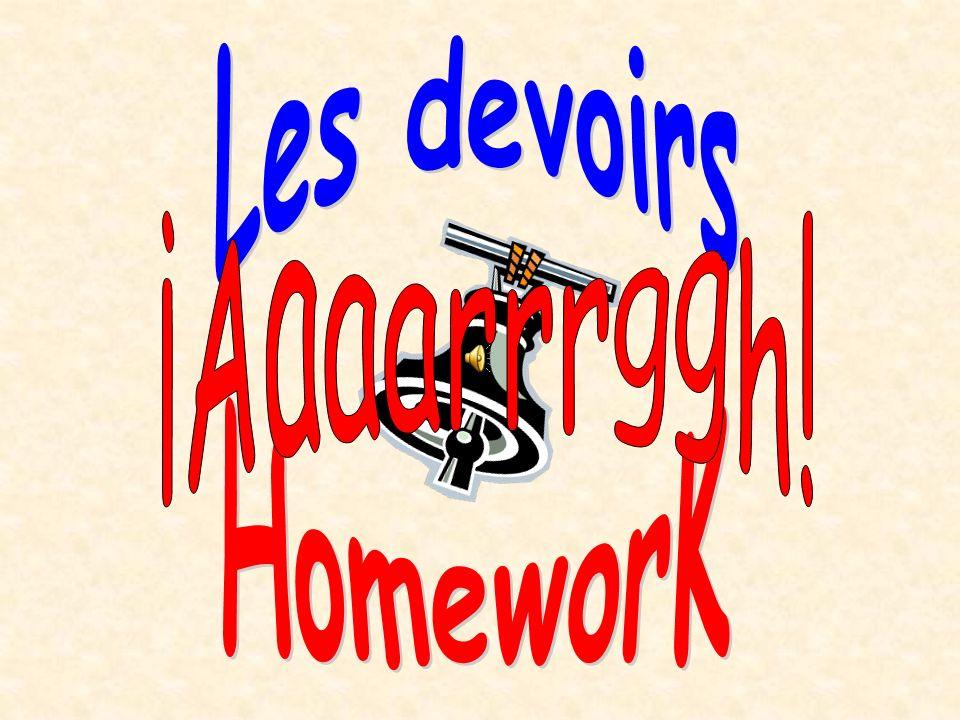 Les devoirs ¡Aaaarrrggh! HomeworK