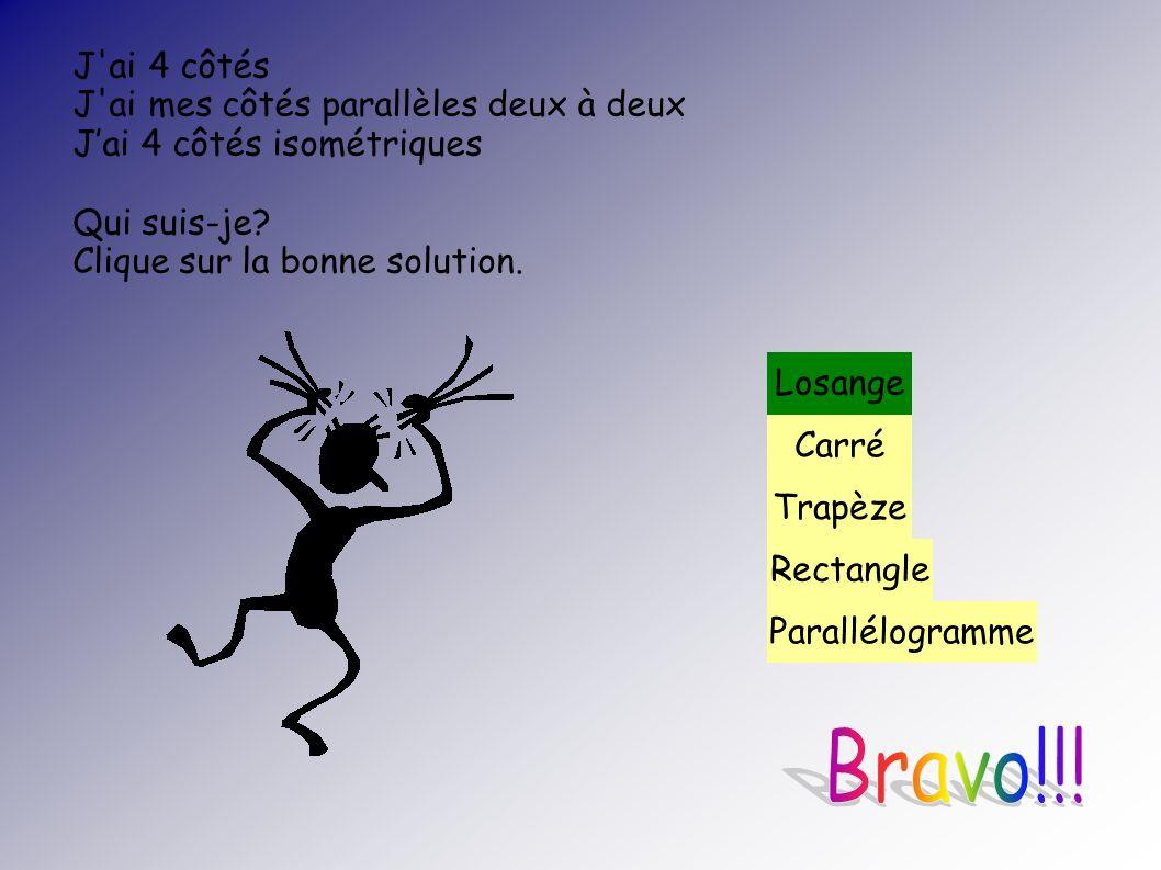 Bravo!!! J ai 4 côtés J ai mes côtés parallèles deux à deux