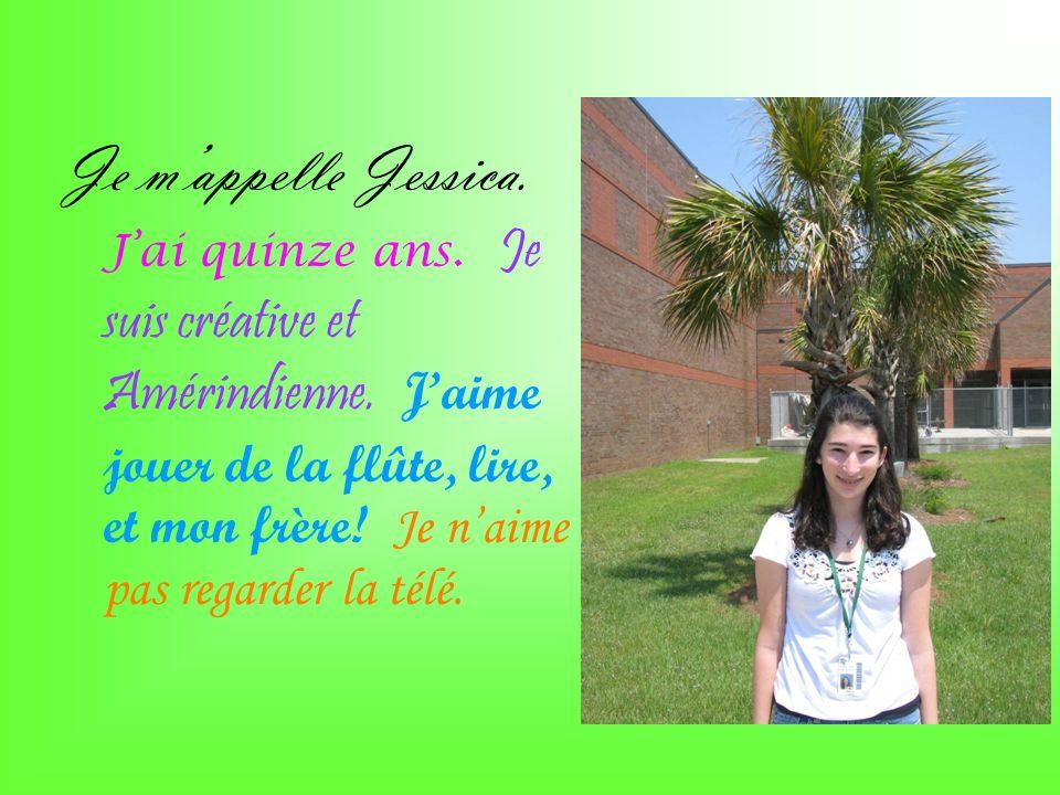 Je m'appelle Jessica. J'ai quinze ans. Je suis créative et Amérindienne.