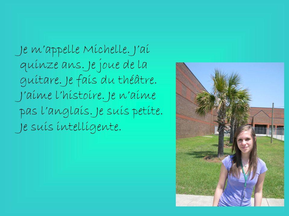 Je m'appelle Michelle. J'ai quinze ans. Je joue de la guitare