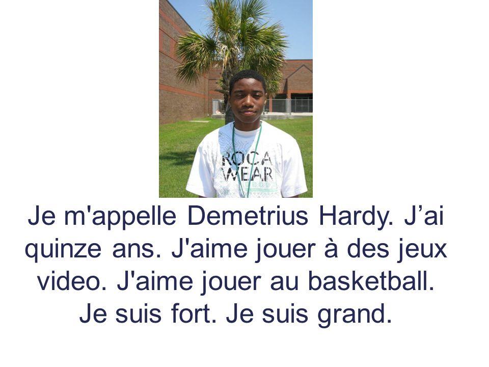 Je m appelle Demetrius Hardy. J'ai quinze ans