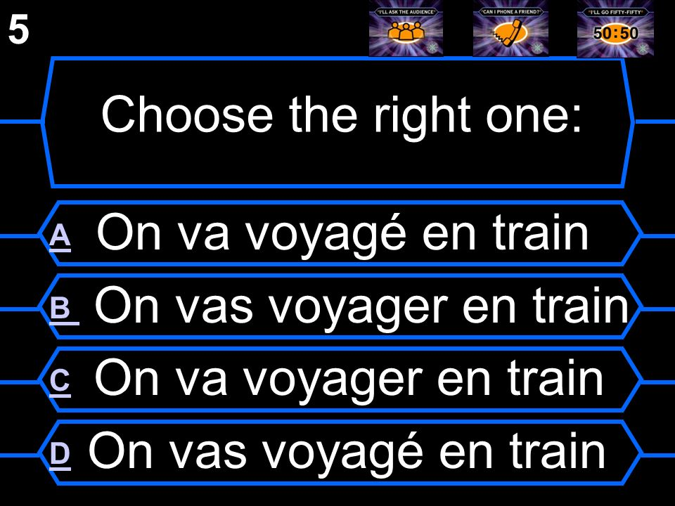 Choose the right one: A On va voyagé en train