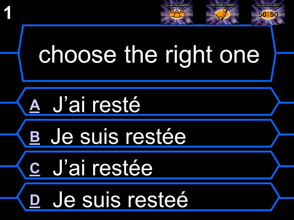 choose the right one A J'ai resté B Je suis restée C J'ai restée