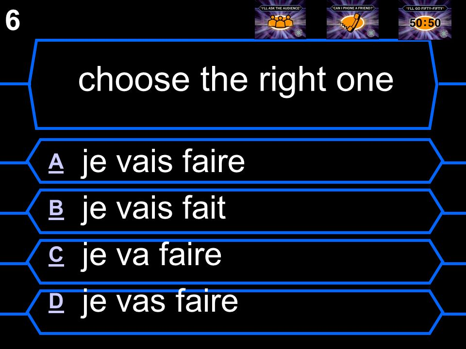 choose the right one A je vais faire B je vais fait C je va faire