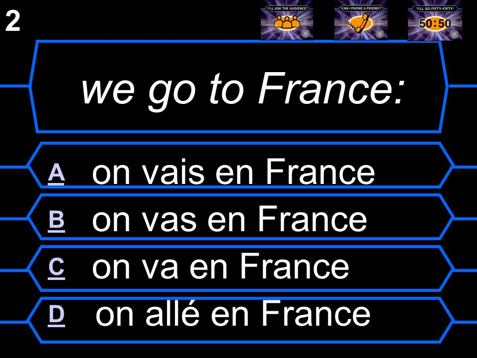 we go to France: A on vais en France B on vas en France