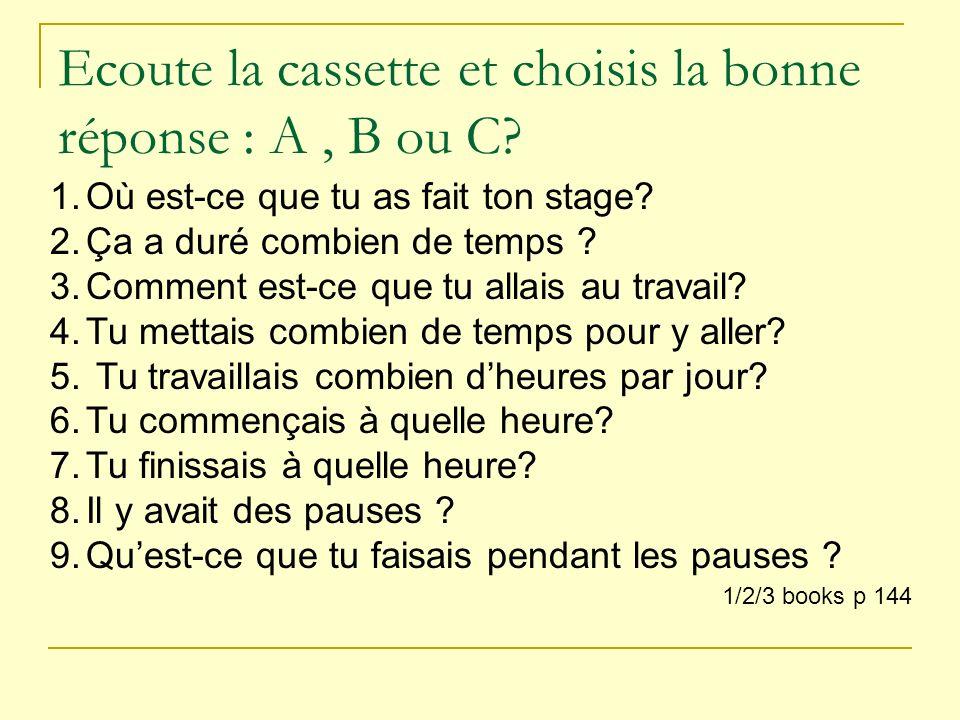 Ecoute la cassette et choisis la bonne réponse : A , B ou C