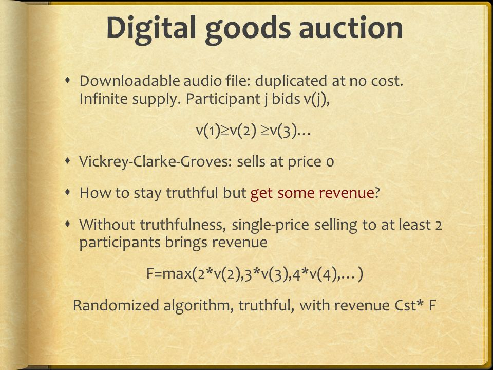 Digital goods auction Downloadable audio file: duplicated at no cost. Infinite supply. Participant j bids v(j),