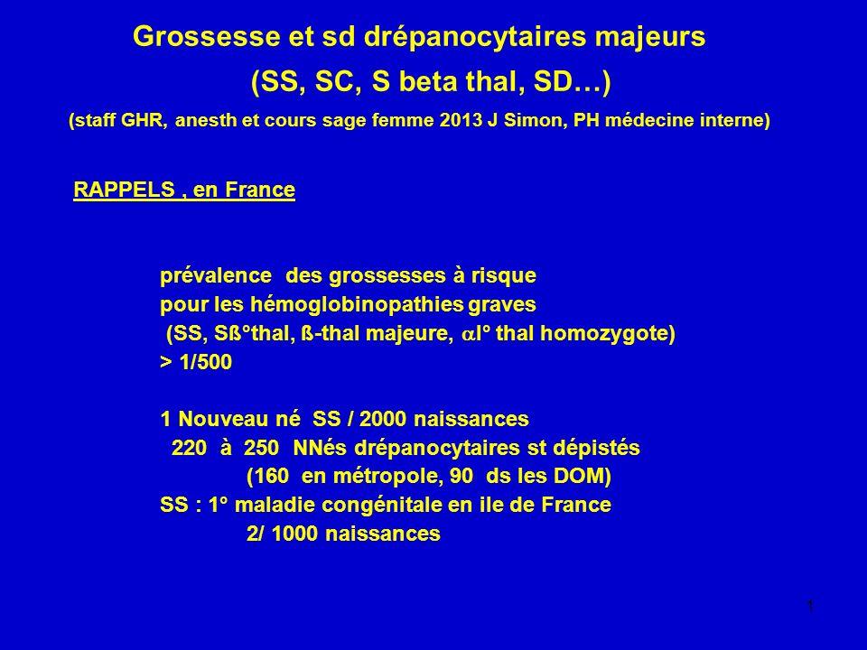 Grossesse et sd drépanocytaires majeurs (SS, SC, S beta thal, SD…) (staff GHR, anesth et cours sage femme 2013 J Simon, PH médecine interne)