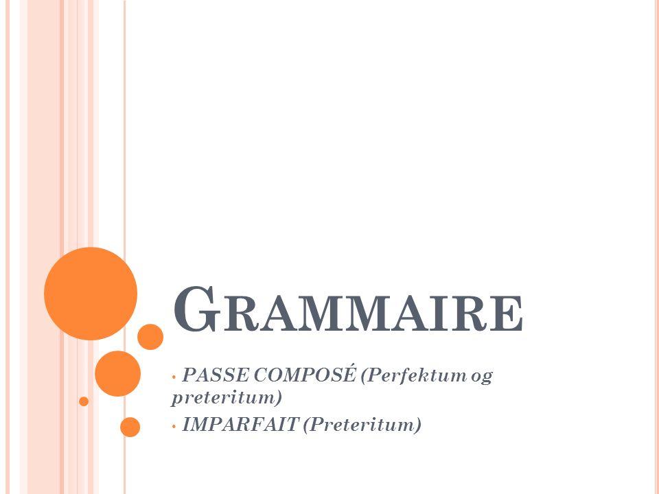 PASSE COMPOSÉ (Perfektum og preteritum) IMPARFAIT (Preteritum)