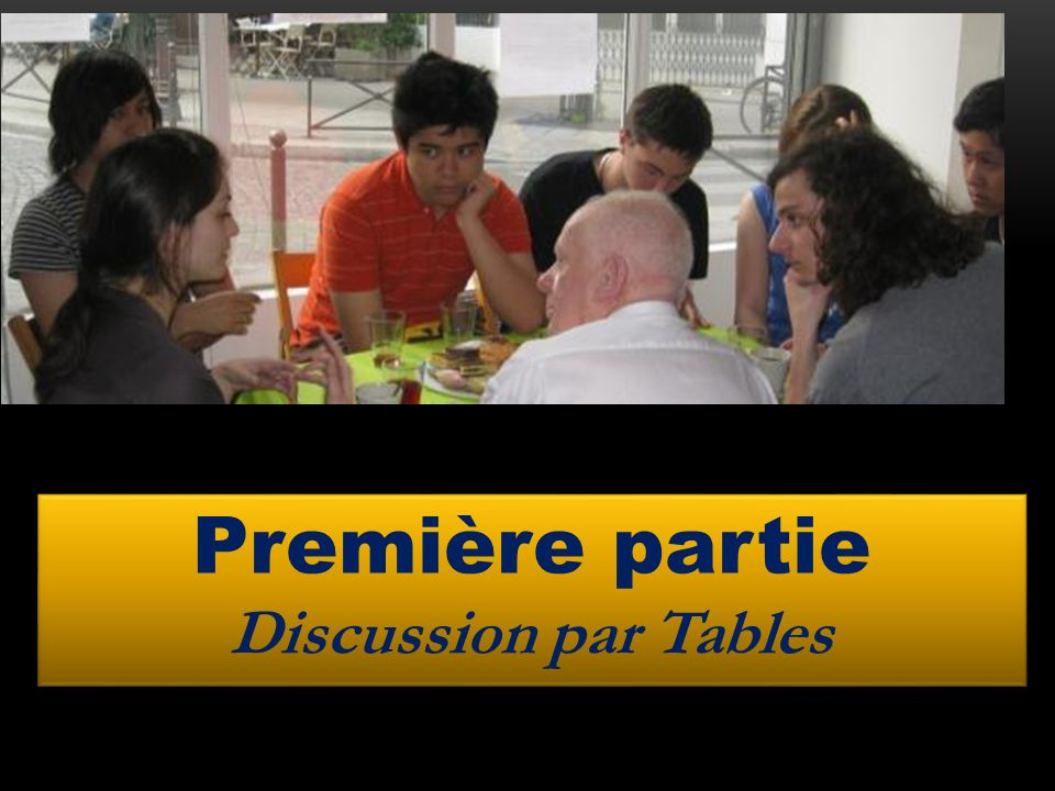 Première partie Discussion par Tables Discussion par tables