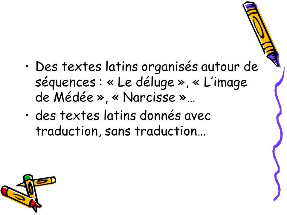 Des textes latins organisés autour de séquences : « Le déluge », « L'image de Médée », « Narcisse »…