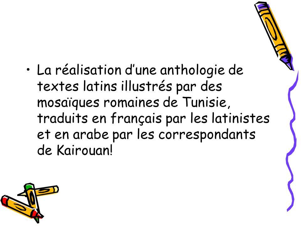 La réalisation d'une anthologie de textes latins illustrés par des mosaïques romaines de Tunisie, traduits en français par les latinistes et en arabe par les correspondants de Kairouan!