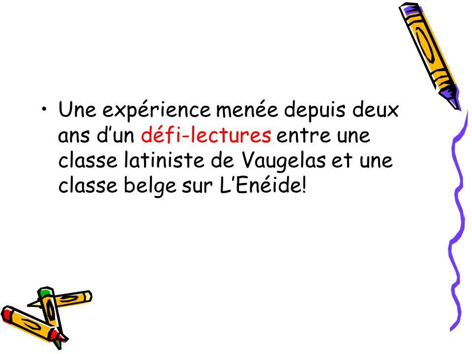 Une expérience menée depuis deux ans d'un défi-lectures entre une classe latiniste de Vaugelas et une classe belge sur L'Enéide!