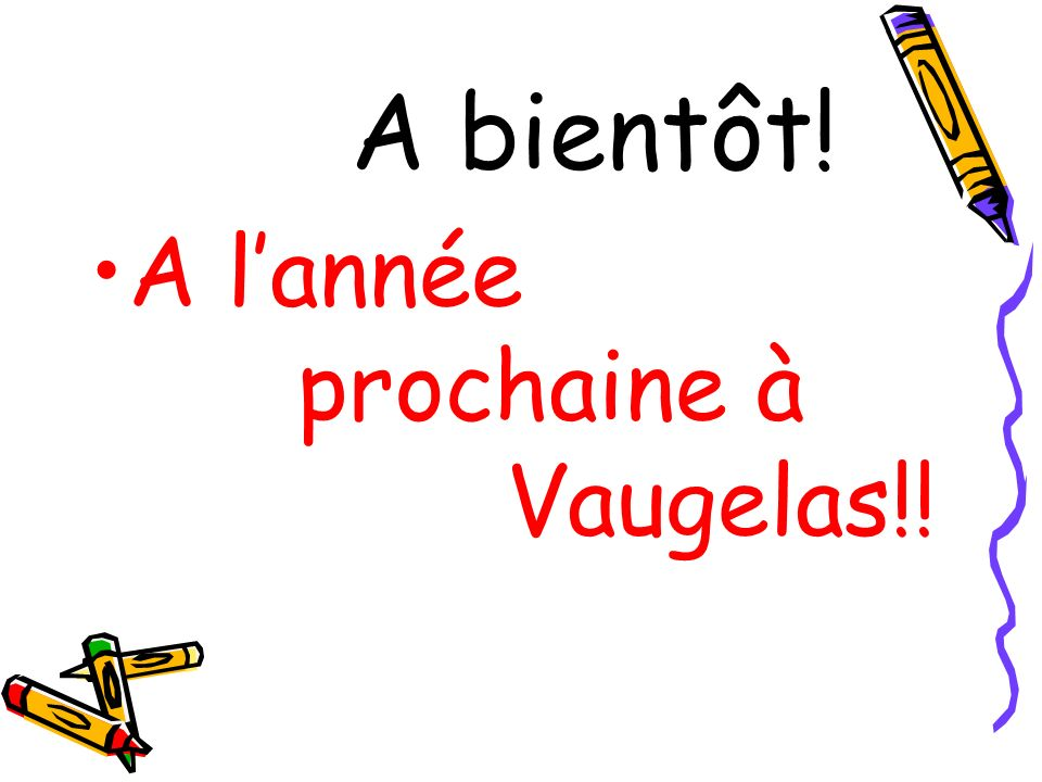 A bientôt! A l'année prochaine à Vaugelas!!