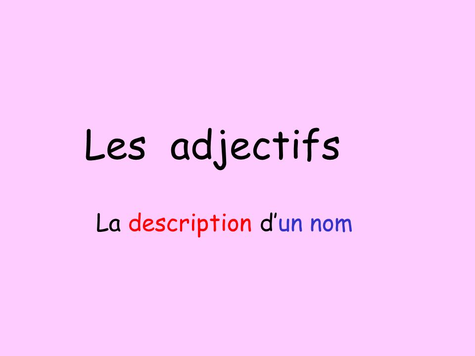 Les adjectifs La description d'un nom