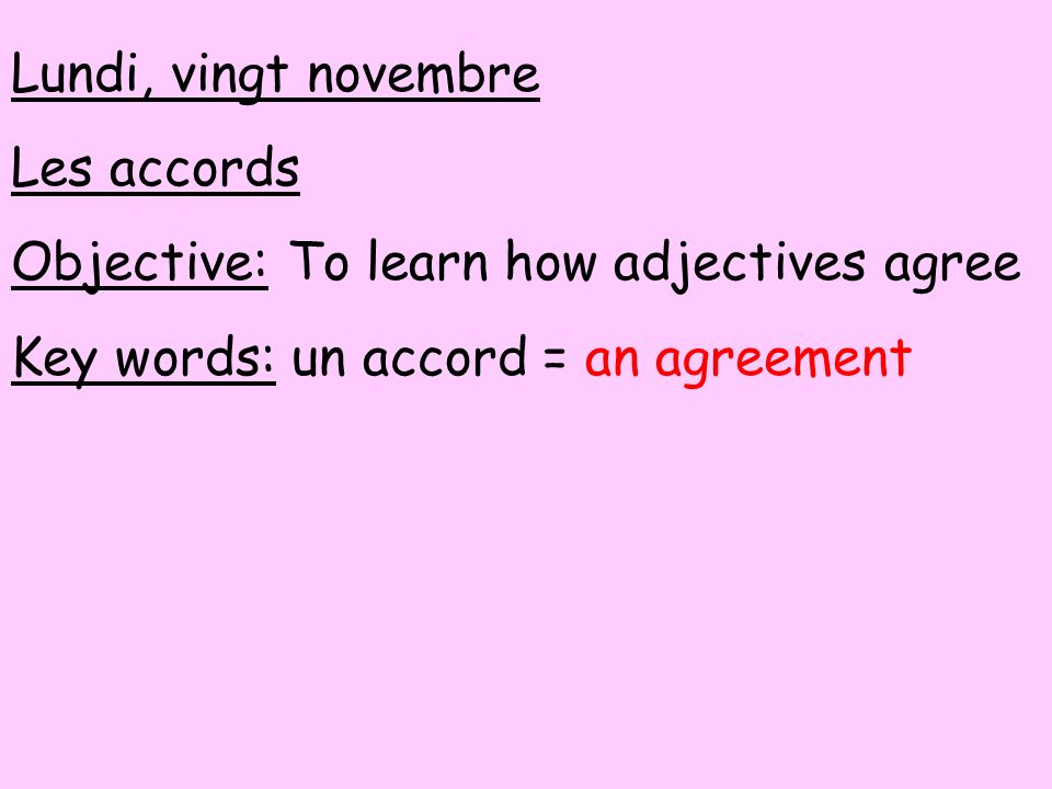 Lundi, vingt novembre Les accords. Objective: To learn how adjectives agree.
