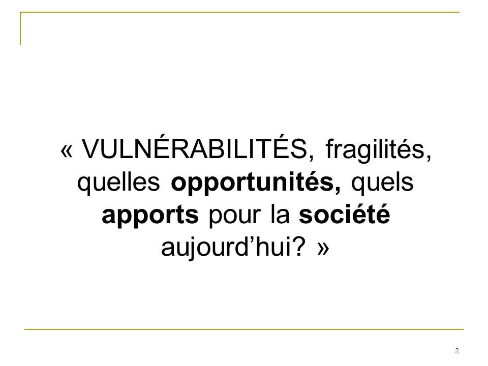 « VULNÉRABILITÉS, fragilités, quelles opportunités, quels apports pour la société aujourd'hui »