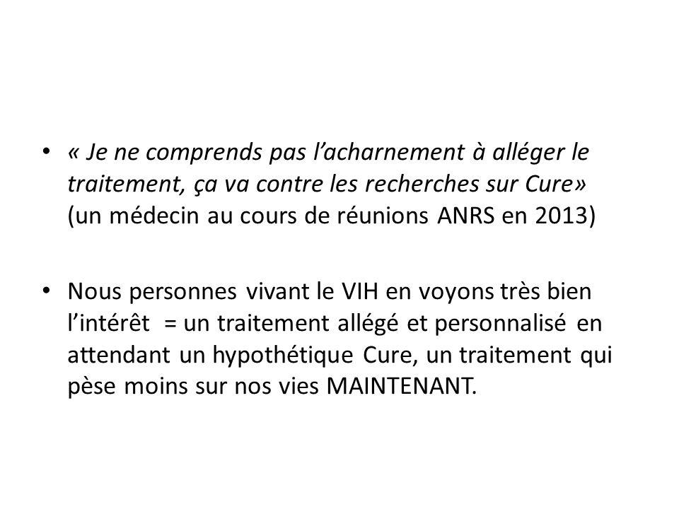 « Je ne comprends pas l'acharnement à alléger le traitement, ça va contre les recherches sur Cure» (un médecin au cours de réunions ANRS en 2013)